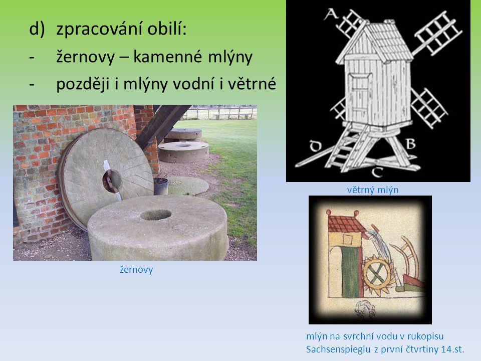 d)zpracování obilí: -ž-žernovy – kamenné mlýny -p-později i mlýny vodní i větrné žernovy větrný mlýn mlýn na svrchní vodu v rukopisu Sachsenspieglu z