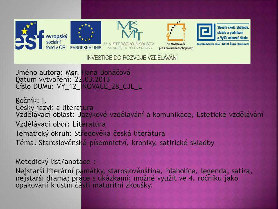 Jméno autora: Mgr. Hana Boháčová Datum vytvoření: 22.03.2013 Číslo DUMu: VY_12_INOVACE_28_CJL_L Ročník: I. Český jazyk a literatura Vzdělávací oblast: