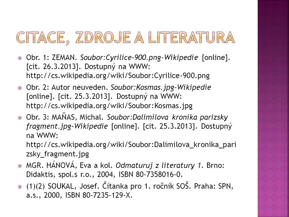  Obr. 1: ZEMAN. Soubor:Cyrilice-900.png-Wikipedie [online]. [cit. 26.3.2013]. Dostupný na WWW: http://cs.wikipedia.org/wiki/Soubor:Cyrilice-900.png 