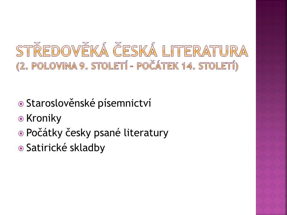  Staroslověnské písemnictví  Kroniky  Počátky česky psané literatury  Satirické skladby