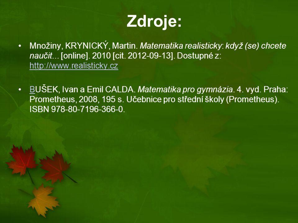 Zdroje: Množiny, KRYNICKÝ, Martin. Matematika realisticky: když (se) chcete naučit... [online]. 2010 [cit. 2012-09-13]. Dostupné z: http://www.realist