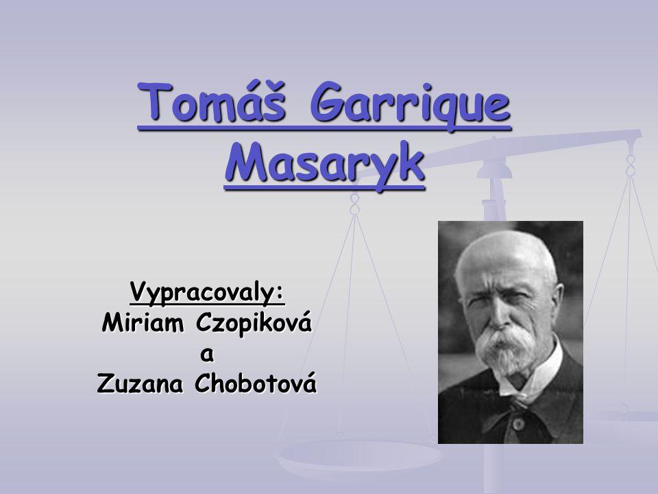 Tomáš Garrique Masaryk Vypracovaly: Miriam Czopiková a Zuzana Chobotová