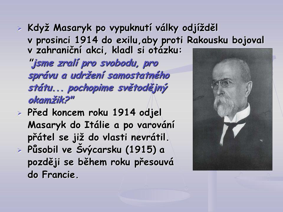  Když Masaryk po vypuknutí války odjížděl v prosinci 1914 do exilu,aby proti Rakousku bojoval v zahraniční akci, kladl si otázku: jsme zralí pro svobodu, pro jsme zralí pro svobodu, pro správu a udržení samostatného státu...