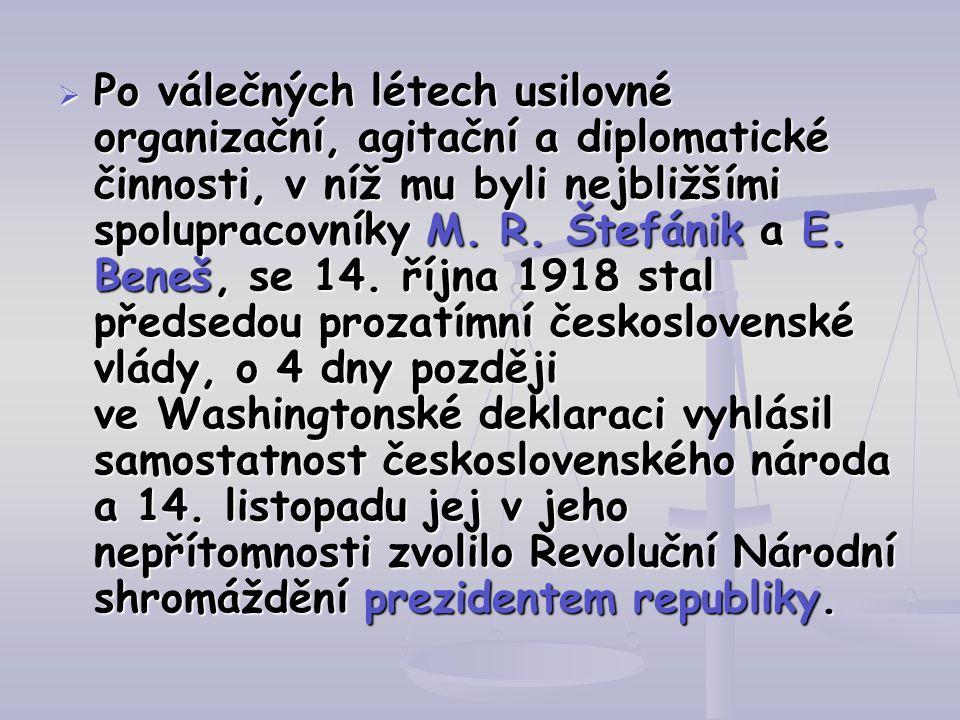  Po válečných létech usilovné organizační, agitační a diplomatické činnosti, v níž mu byli nejbližšími spolupracovníky M. R. Štefánik a E. Beneš, se