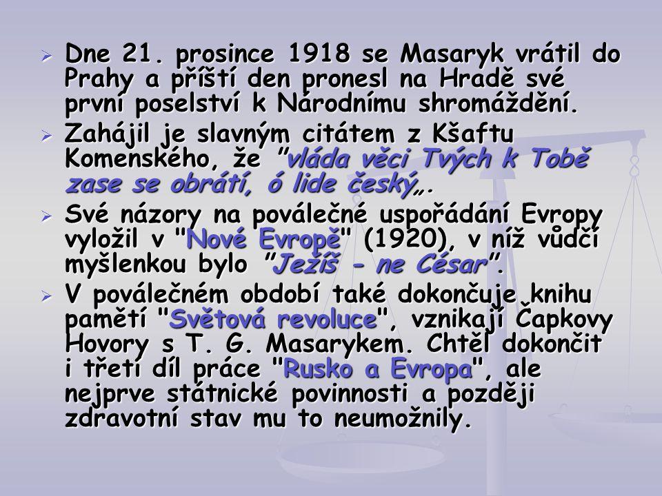  Dne 21. prosince 1918 se Masaryk vrátil do Prahy a příští den pronesl na Hradě své první poselství k Národnímu shromáždění.  Zahájil je slavným cit