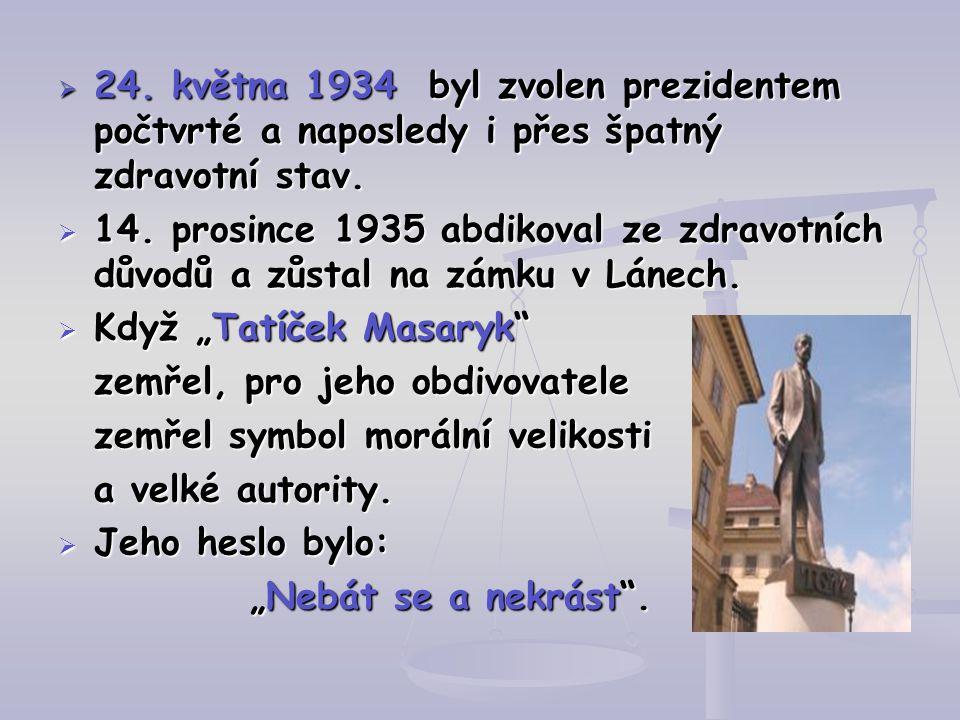  24. května 1934 byl zvolen prezidentem počtvrté a naposledy i přes špatný zdravotní stav.  14. prosince 1935 abdikoval ze zdravotních důvodů a zůst
