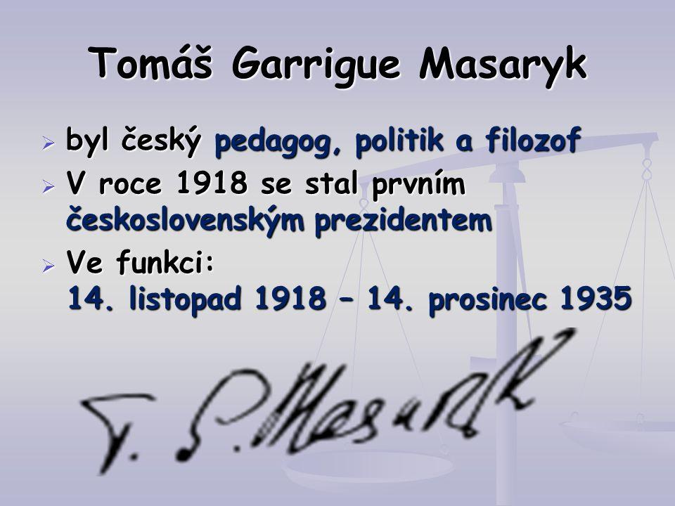 Tomáš Garrigue Masaryk  byl český pedagog, politik a filozof  V roce 1918 se stal prvním československým prezidentem  Ve funkci: 14. listopad 1918