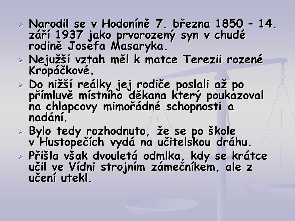  Narodil se v Hodoníně 7. března 1850 – 14. září 1937 jako prvorozený syn v chudé rodině Josefa Masaryka.  Nejužší vztah měl k matce Terezii rozené