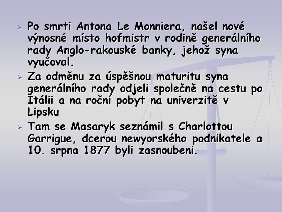  Po smrti Antona Le Monniera, našel nové výnosné místo hofmistr v rodině generálního rady Anglo-rakouské banky, jehož syna vyučoval.  Za odměnu za ú
