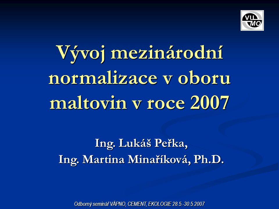 Vývoj mezinárodní normalizace v oboru maltovin v roce 2007 Ing. Lukáš Peřka, Ing. Martina Minaříková, Ph.D. Odborný seminář VÁPNO, CEMENT, EKOLOGIE 28