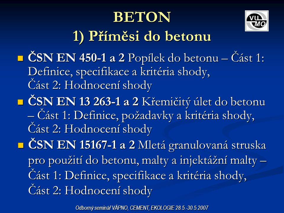 BETON 1) Příměsi do betonu ČSN EN 450-1 a 2 Popílek do betonu – Část 1: Definice, specifikace a kritéria shody, Část 2: Hodnocení shody ČSN EN 450-1 a