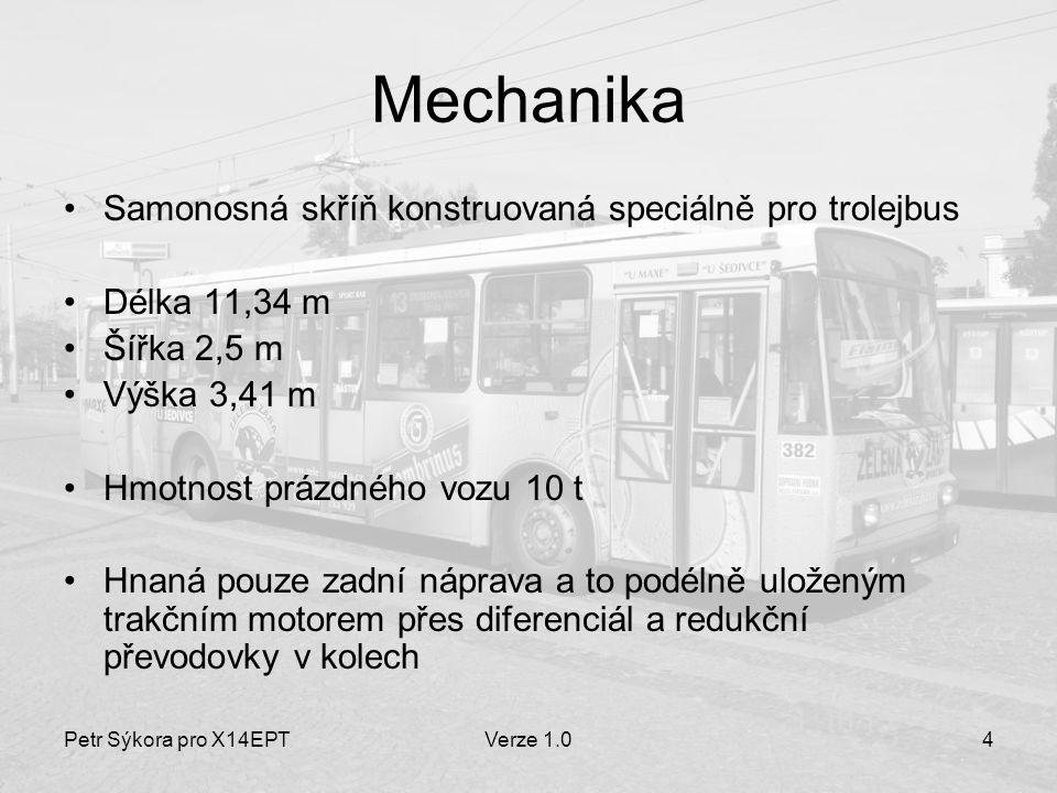 Petr Sýkora pro X14EPTVerze 1.04 Mechanika Samonosná skříň konstruovaná speciálně pro trolejbus Délka 11,34 m Šířka 2,5 m Výška 3,41 m Hmotnost prázdn