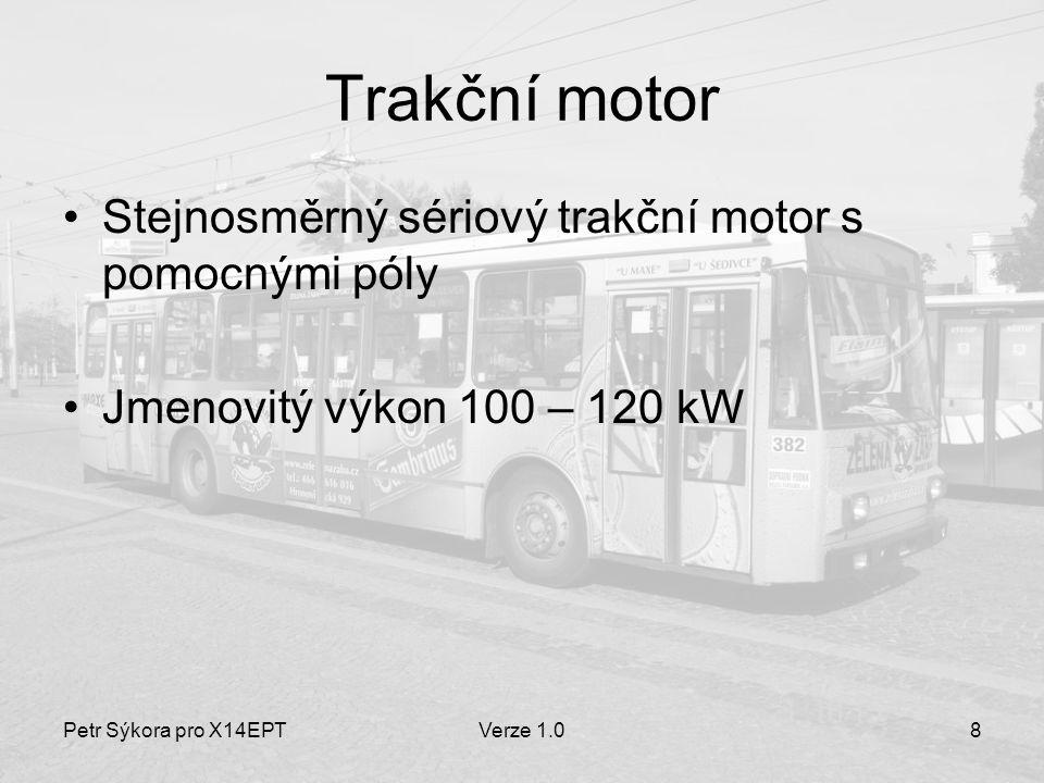 Petr Sýkora pro X14EPTVerze 1.08 Trakční motor Stejnosměrný sériový trakční motor s pomocnými póly Jmenovitý výkon 100 – 120 kW