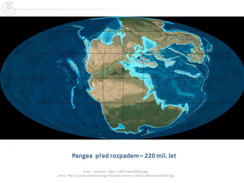 Pangea před rozpadem – 220 mil. let Autor: Neznámý Název: LateTriassicGlobal.jpg Zdroj: http://upload.wikimedia.org/wikipedia/commons/6/62/LateTriassi