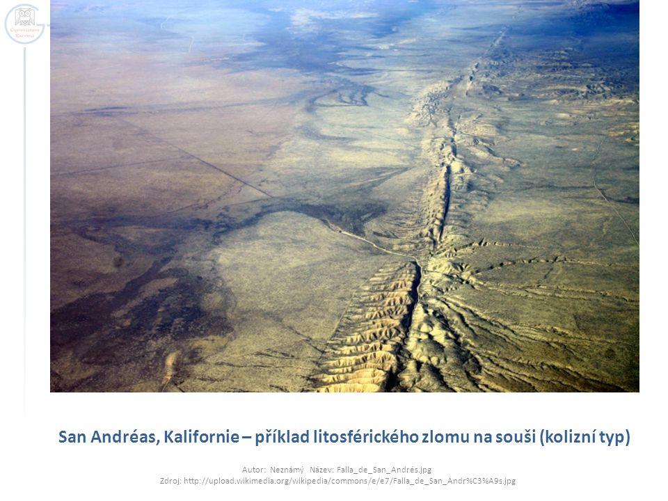 San Andréas, Kalifornie – příklad litosférického zlomu na souši (kolizní typ) Autor: Neznámý Název: Falla_de_San_Andrés.jpg Zdroj: http://upload.wikim