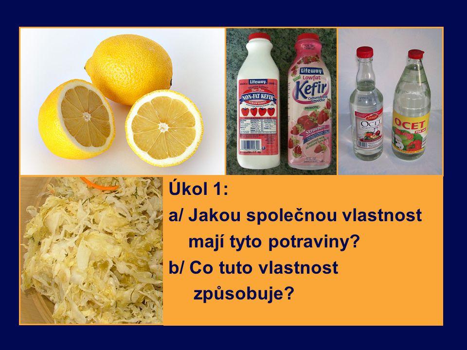 Úkol 1: a/ Jakou společnou vlastnost mají tyto potraviny? b/ Co tuto vlastnost způsobuje?