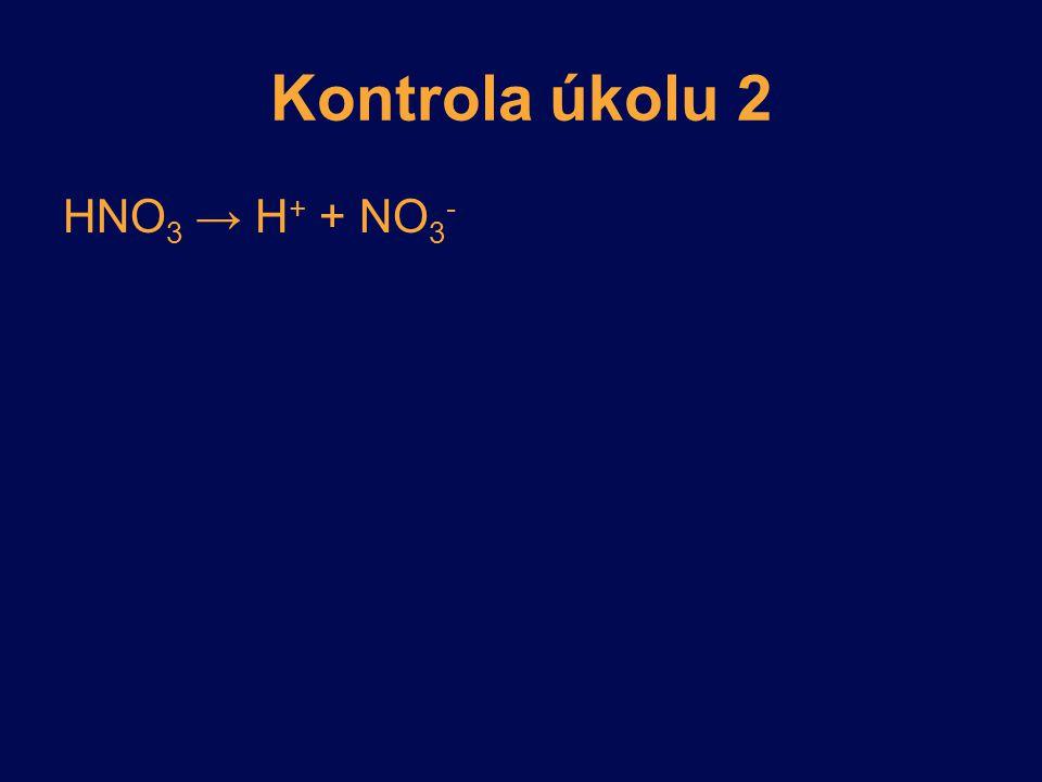 Kontrola úkolu 2 HNO 3 → H + + NO 3 -