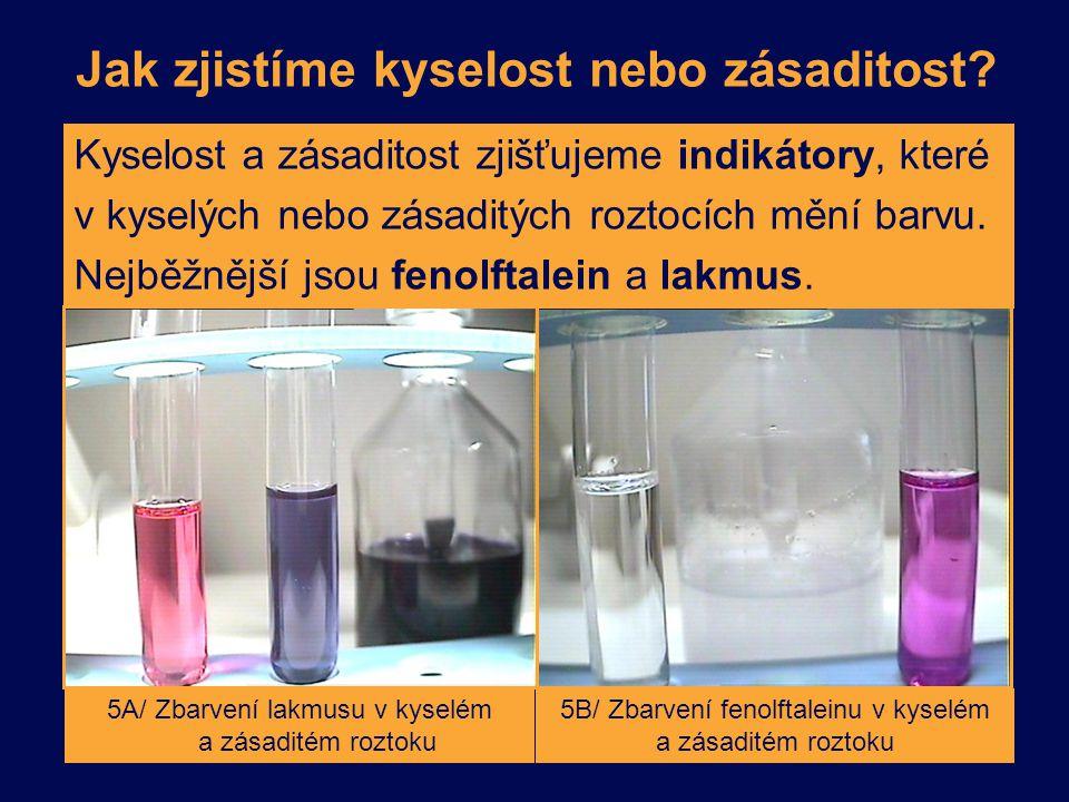Jak zjistíme kyselost nebo zásaditost? Kyselost a zásaditost zjišťujeme indikátory, které v kyselých nebo zásaditých roztocích mění barvu. Nejběžnější