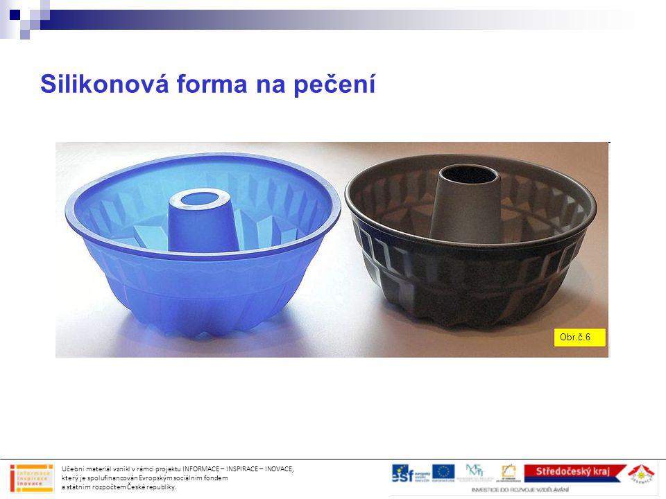 Silikonová forma na pečení Učební materiál vznikl v rámci projektu INFORMACE – INSPIRACE – INOVACE, který je spolufinancován Evropským sociálním fonde