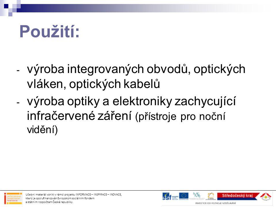 Použití: - výroba integrovaných obvodů, optických vláken, optických kabelů - výroba optiky a elektroniky zachycující infračervené záření (přístroje pr