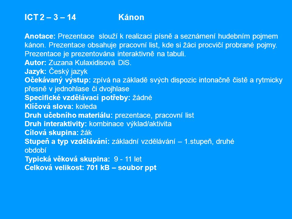 ICT 2 – 3 – 14 Kánon Anotace: Prezentace slouží k realizaci písně a seznámení hudebním pojmem kánon.
