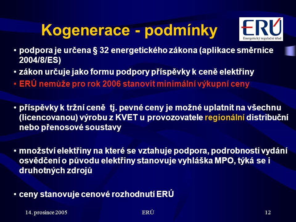 14. prosince 2005ERÚ12 Kogenerace - podmínky podpora je určena § 32 energetického zákona (aplikace směrnice 2004/8/ES) zákon určuje jako formu podpory