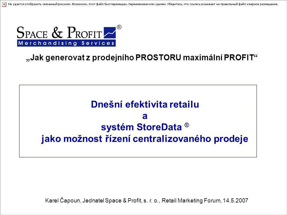 """Dnešní efektivita retailu a systém StoreData ® jako možnost řízení centralizovaného prodeje ® """"Jak generovat z prodejního PROSTORU maximální PROFIT"""" K"""