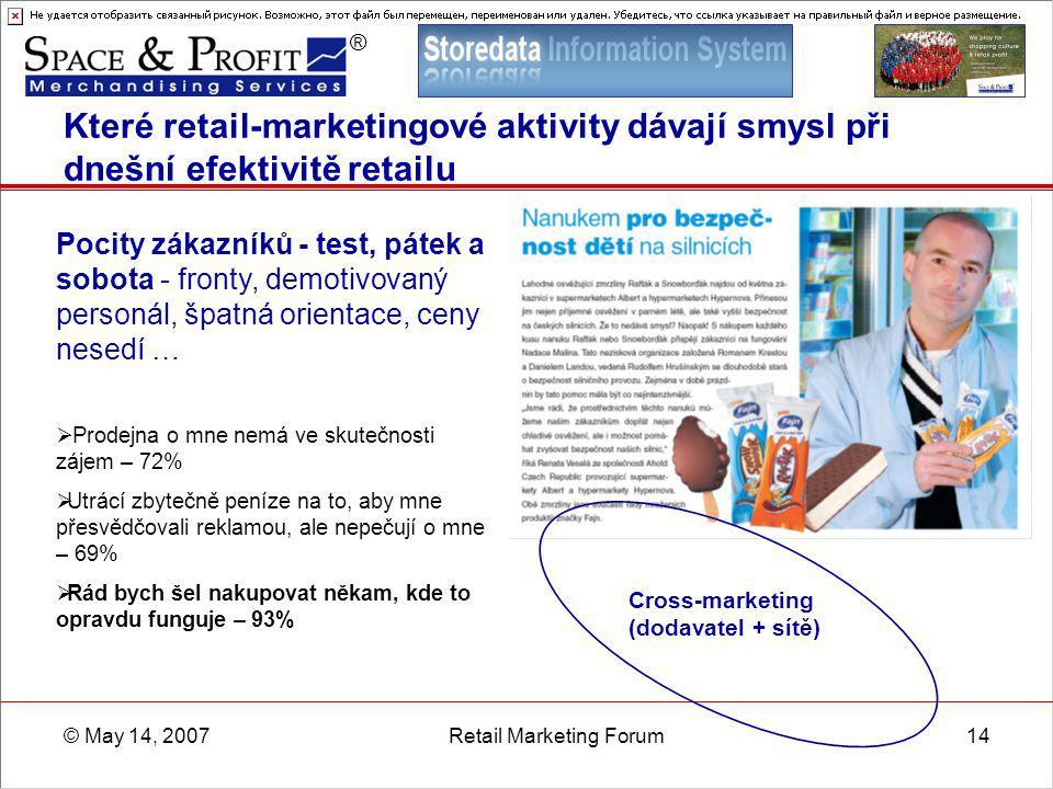 ® © May 14, 2007Retail Marketing Forum14 Které retail-marketingové aktivity dávají smysl při dnešní efektivitě retailu Cross-marketing (dodavatel + sí