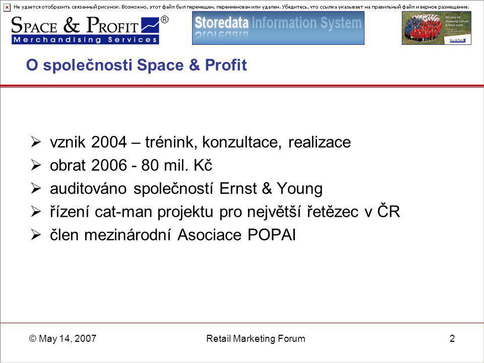 ® © May 14, 2007Retail Marketing Forum2 O společnosti Space & Profit  vznik 2004 – trénink, konzultace, realizace  obrat 2006 - 80 mil. Kč  auditov