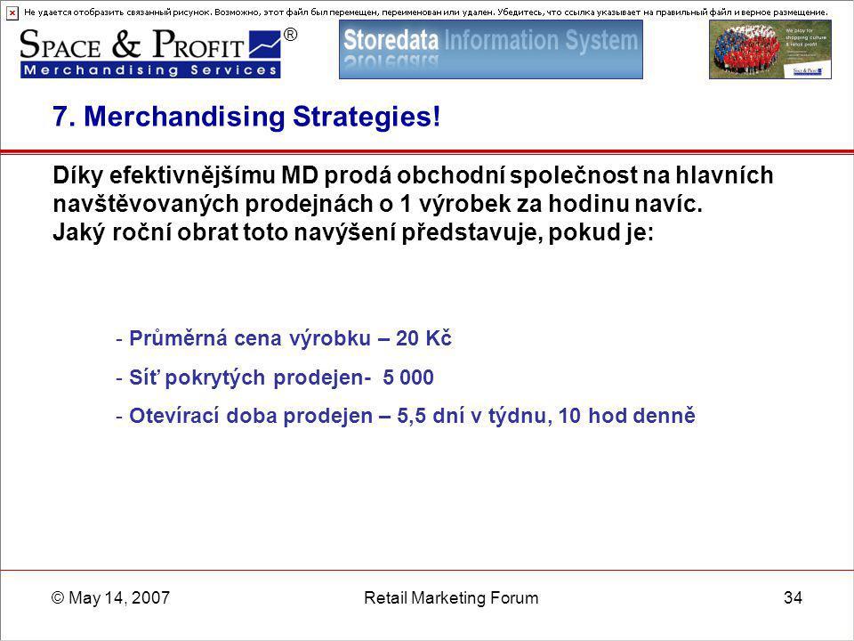 ® © May 14, 2007Retail Marketing Forum34 7. Merchandising Strategies! Díky efektivnějšímu MD prodá obchodní společnost na hlavních navštěvovaných prod