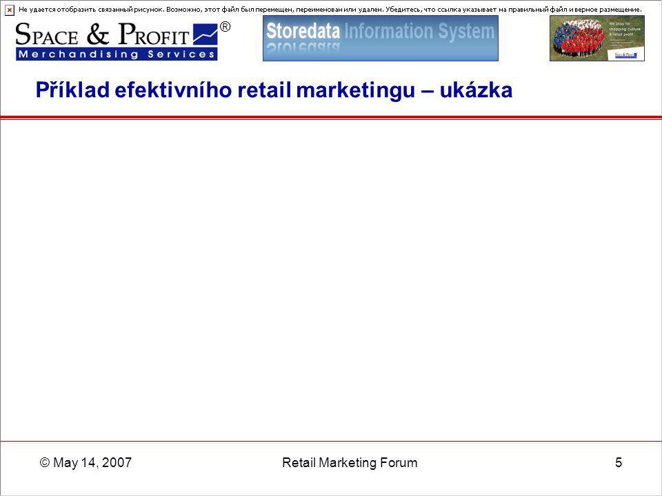 ® © May 14, 2007Retail Marketing Forum16 Jak řídí efektivitu NEZÁVISLÝ TRH  Vedení MO.