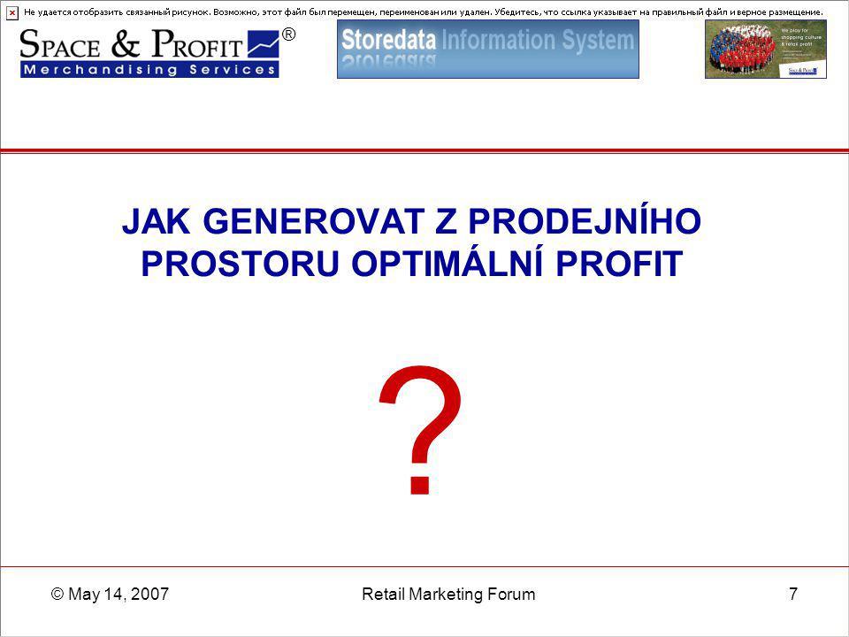 ® © May 14, 2007Retail Marketing Forum7 JAK GENEROVAT Z PRODEJNÍHO PROSTORU OPTIMÁLNÍ PROFIT ?