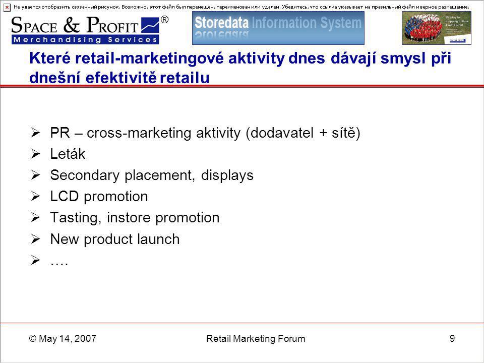 ® © May 14, 2007Retail Marketing Forum9 Které retail-marketingové aktivity dnes dávají smysl při dnešní efektivitě retailu  PR – cross-marketing akti