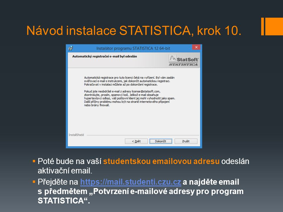 """ Poté bude na vaší studentskou emailovou adresu odeslán aktivační email.  Přejděte na https://mail.studenti.czu.cz a najděte email s předmětem """"Potv"""