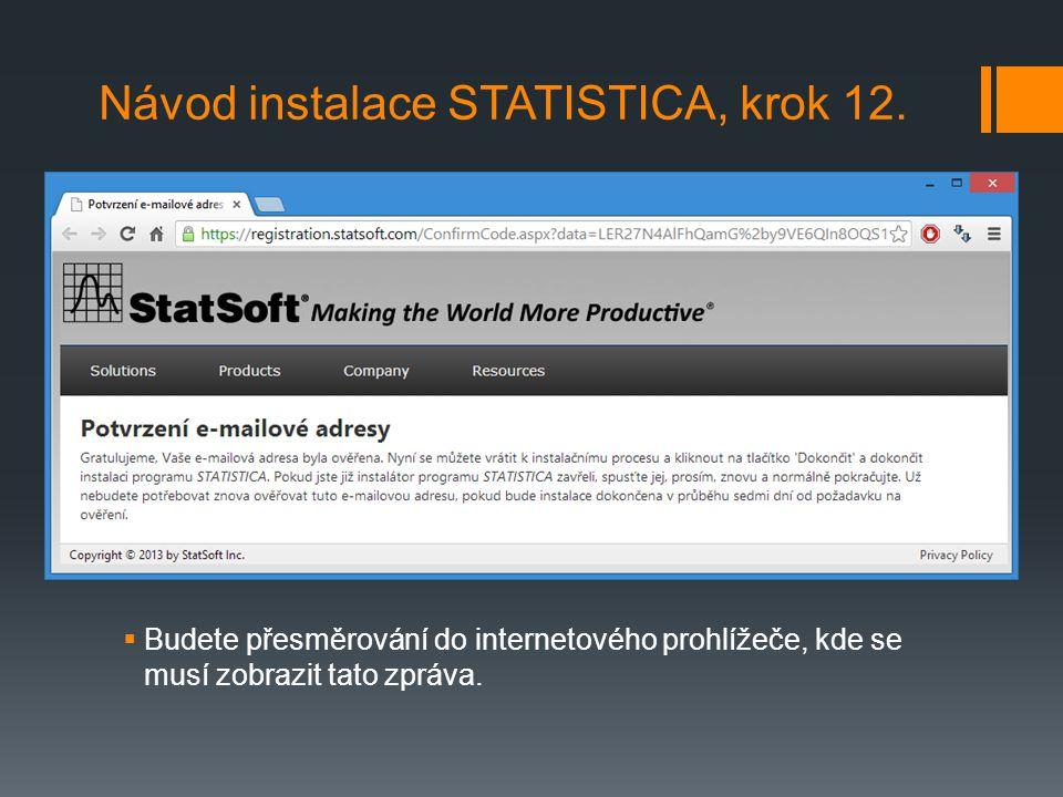  Budete přesměrování do internetového prohlížeče, kde se musí zobrazit tato zpráva. Návod instalace STATISTICA, krok 12.
