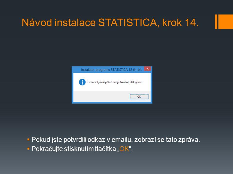 """ Pokud jste potvrdili odkaz v emailu, zobrazí se tato zpráva.  Pokračujte stisknutím tlačítka """"OK"""". Návod instalace STATISTICA, krok 14."""