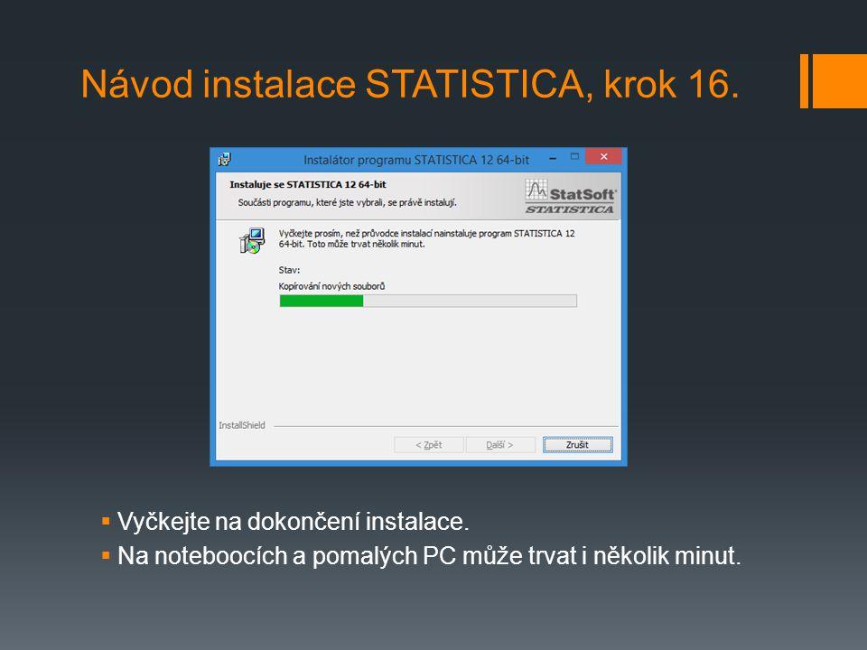  Vyčkejte na dokončení instalace.  Na noteboocích a pomalých PC může trvat i několik minut. Návod instalace STATISTICA, krok 16.