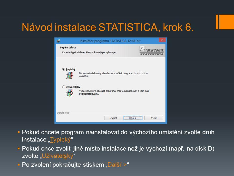 """ Přejmenování adresáře jinak než je výchozí nastavení  Vytvoření ikony na ploše vašeho počítače (doporučujeme)  Pokračujte stiskem """"Další > Návod instalace STATISTICA, krok 7."""