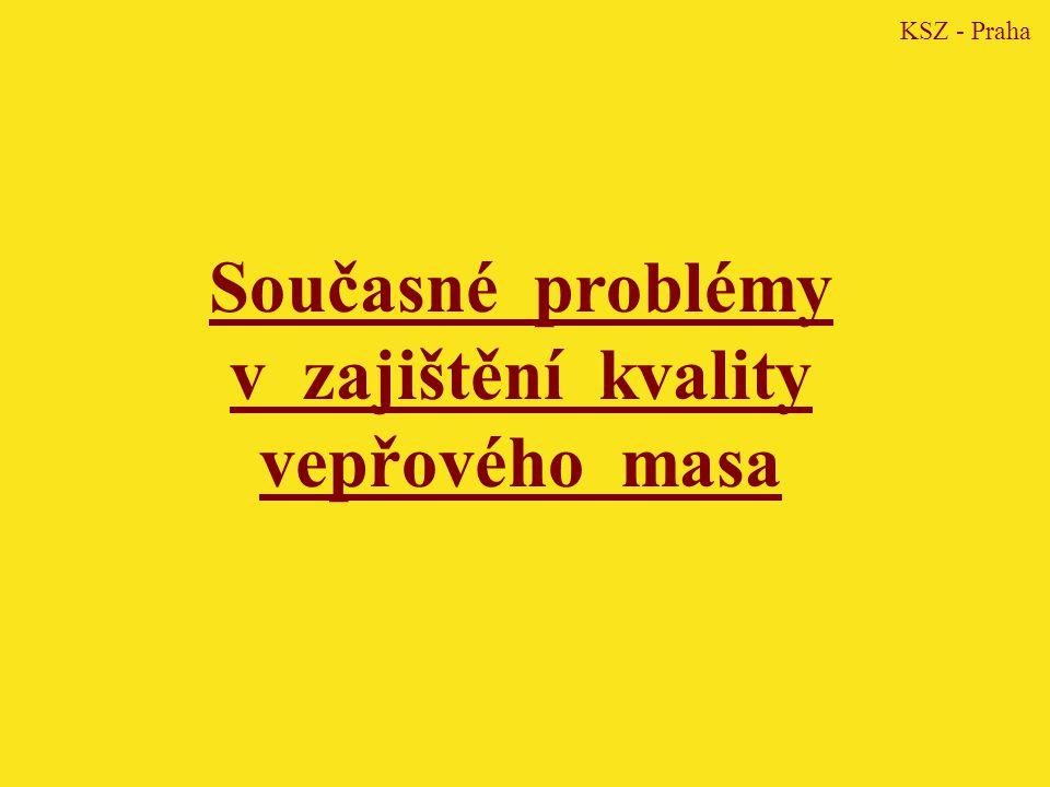 Současné problémy v zajištění kvality vepřového masa KSZ - Praha