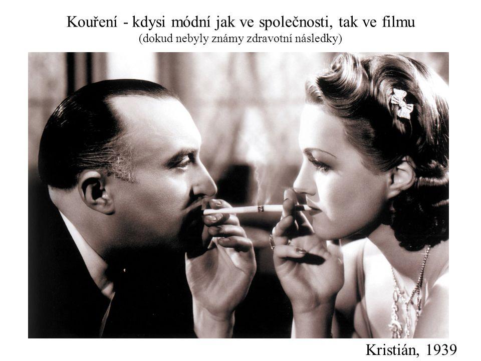 Kouření - kdysi módní jak ve společnosti, tak ve filmu (dokud nebyly známy zdravotní následky) Kristián, 1939