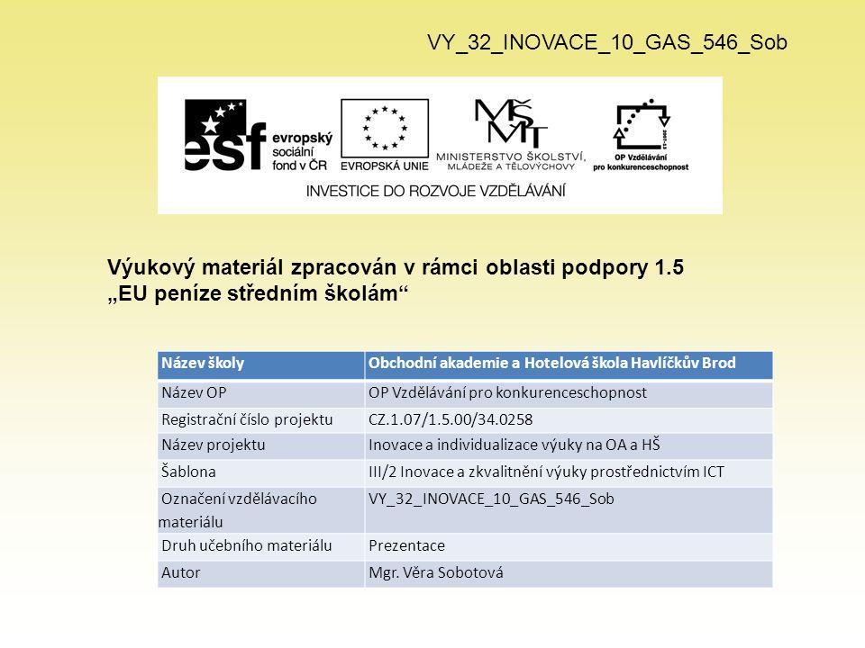 Název školy Obchodní akademie a Hotelová škola Havlíčkův Brod Název OP OP Vzdělávání pro konkurenceschopnost Registrační číslo projektu CZ.1.07/1.5.00/34.0258 Název projektu Inovace a individualizace výuky na OA a HŠ Šablona III/2 Inovace a zkvalitnění výuky prostřednictvím ICT Označení vzdělávacího materiálu VY_32_INOVACE_10_GAS_546_Sob Druh učebního materiálu Prezentace Autor Mgr.