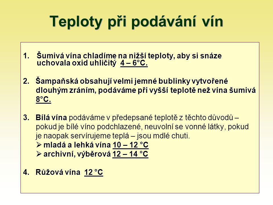 Teploty při podávání vín 1.Šumivá vína chladíme na nižší teploty, aby si snáze uchovala oxid uhličitý 4 – 6°C. 2. Šampaňská obsahují velmi jemné bubli