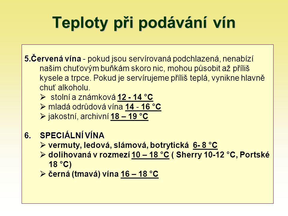 Teploty při podávání vín 5.Červená vína - 5.Červená vína - pokud jsou servírovaná podchlazená, nenabízí našim chuťovým buňkám skoro nic, mohou působit až příliš kysele a trpce.