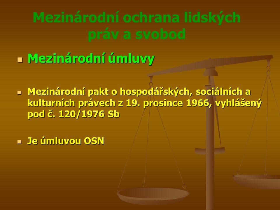 Mezinárodní ochrana lidských práv a svobod Mezinárodní úmluvy Mezinárodní úmluvy Mezinárodní pakt o hospodářských, sociálních a kulturních právech z 19.
