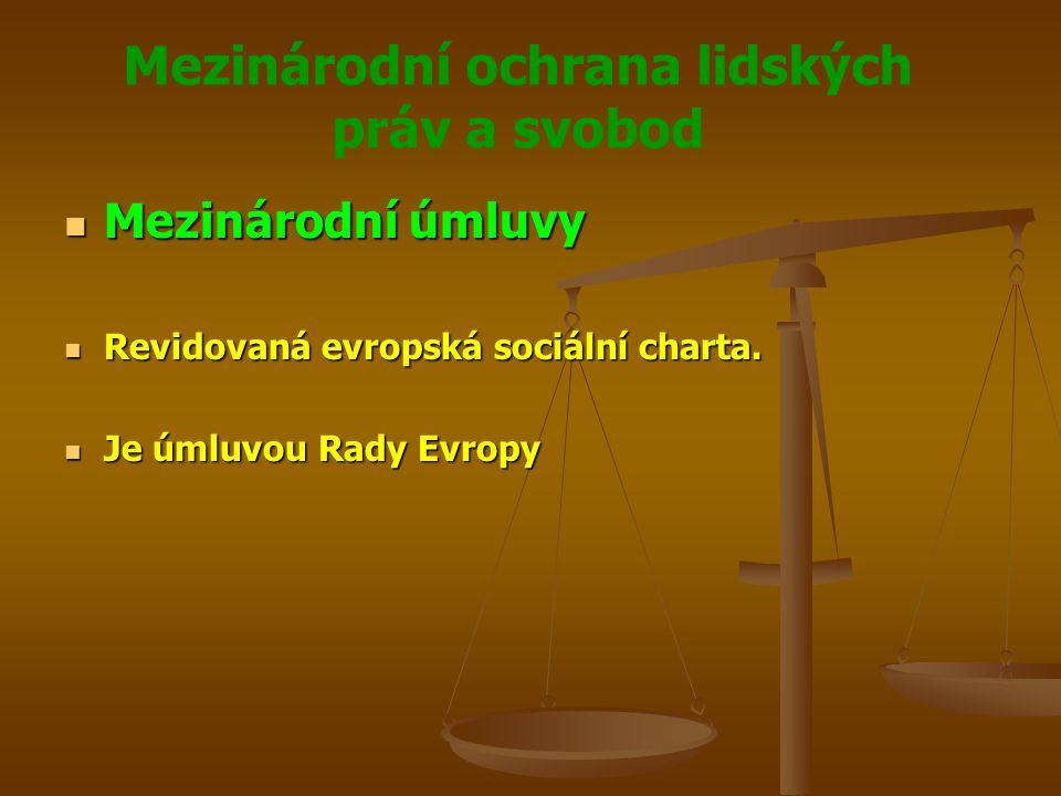 Mezinárodní ochrana lidských práv a svobod Mezinárodní úmluvy Mezinárodní úmluvy Revidovaná evropská sociální charta.