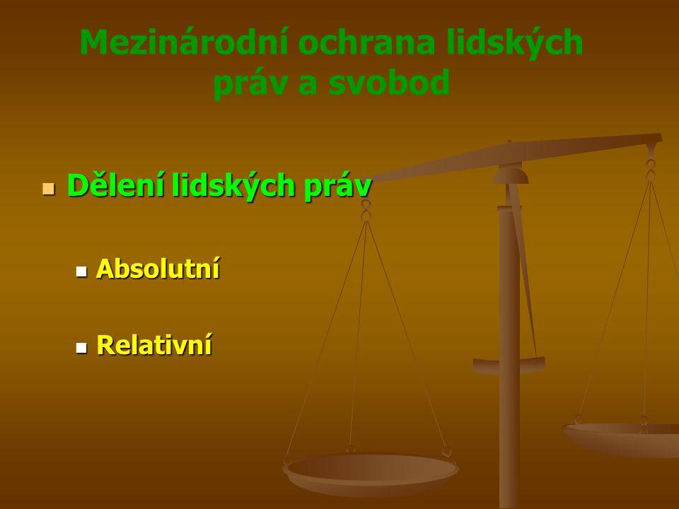 Mezinárodní ochrana lidských práv a svobod Dělení lidských práv Dělení lidských práv Absolutní Absolutní Relativní Relativní