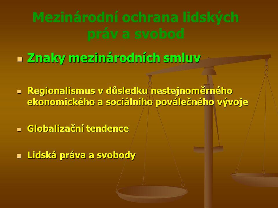 Mezinárodní ochrana lidských práv a svobod Znaky mezinárodních smluv Znaky mezinárodních smluv Regionalismus v důsledku nestejnoměrného ekonomického a sociálního poválečného vývoje Regionalismus v důsledku nestejnoměrného ekonomického a sociálního poválečného vývoje Globalizační tendence Globalizační tendence Lidská práva a svobody Lidská práva a svobody