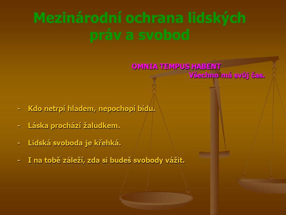 Mezinárodní ochrana lidských práv a svobod OMNIA TEMPUS HABENT Všechno má svůj čas.