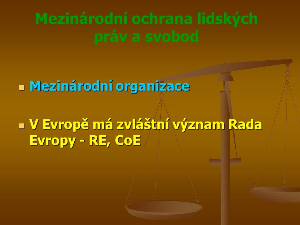Mezinárodní ochrana lidských práv a svobod Mezinárodní organizace Mezinárodní organizace V Evropě má zvláštní význam Rada Evropy - RE, CoE V Evropě má zvláštní význam Rada Evropy - RE, CoE