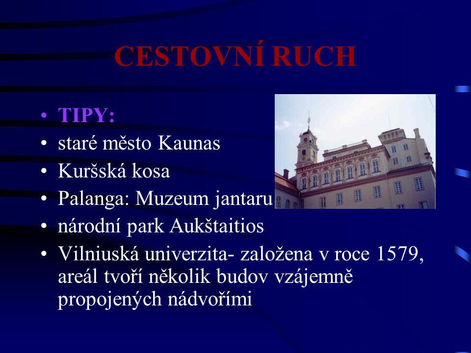 CESTOVNÍ RUCH TIPY: staré město Kaunas Kuršská kosa Palanga: Muzeum jantaru národní park Aukštaitios Vilniuská univerzita- založena v roce 1579, areál